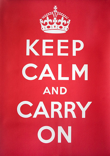 Keep Calm and Carry On - Thanks :)