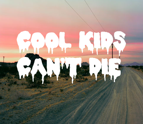Cool Kids Can't Die Font?