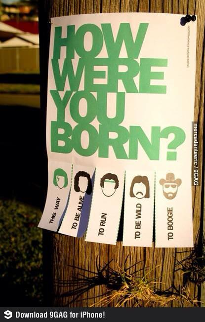 """How were you born?"" Anybody knows?, thanks."