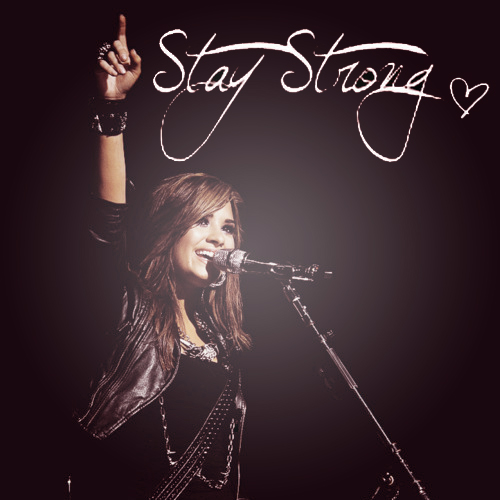 Stay strong - Demi Lovato