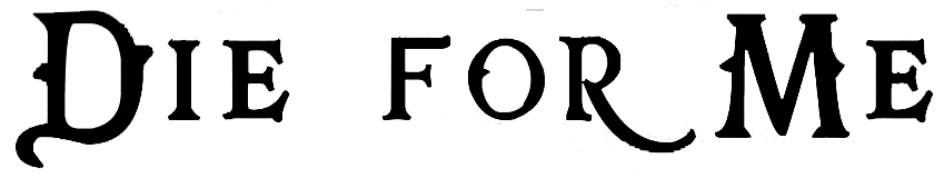 Die For Me Font?