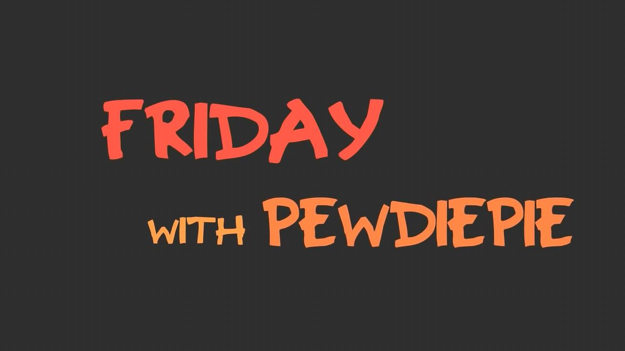 Please Help, Friday with Pewdiepie Font?
