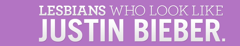 "this font please ""lesbians who look like justin bieber"""