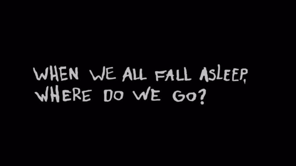 Resultado de imagem para WHEN WE ALL FALL ASLEEP, WHERE DO WE GO?